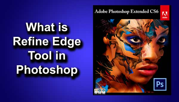 What is Refine Edge in Photoshop and how to use it