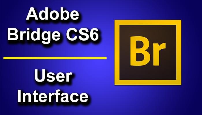 Fully Explained User Interface of Adobe Bridge CS6 | TrickyPhotoshop
