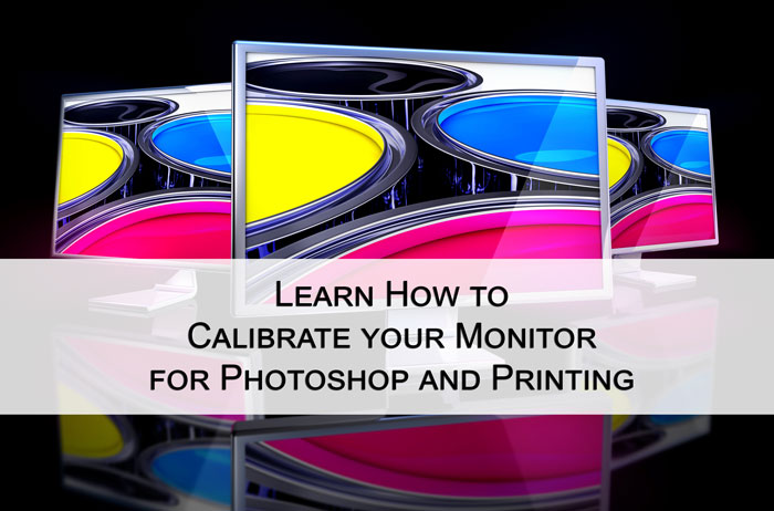 How to Calibrate Monitor for Photoshop and Printing