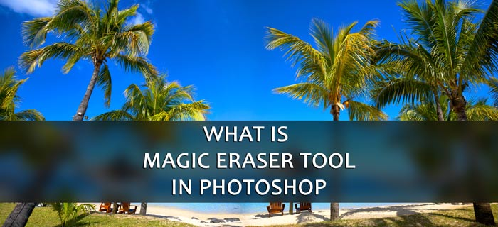 What is Magic Eraser Tool in Photoshop