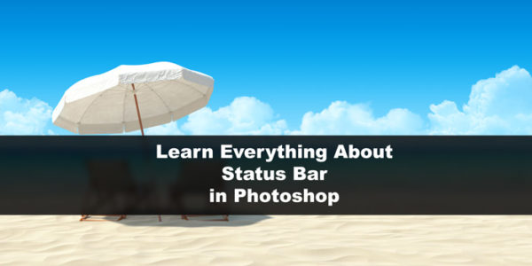 Learn Everything About Status Bar in Photoshop