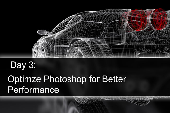 Day 3: Optimize Photoshop for Better Performance