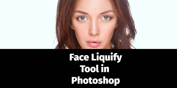 Face Liquify Tool in Photoshop- Change that Face Structure