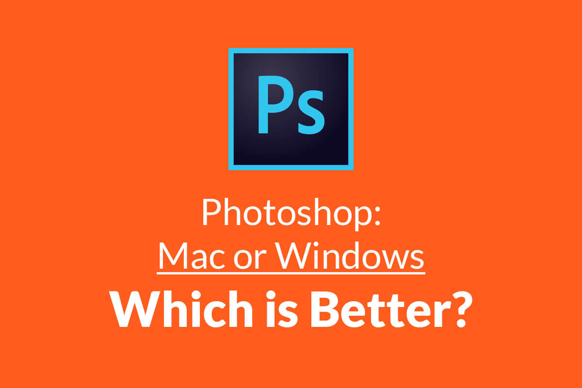 Is macOS Better for Photoshop Than Windows? - TrickyPhotoshop
