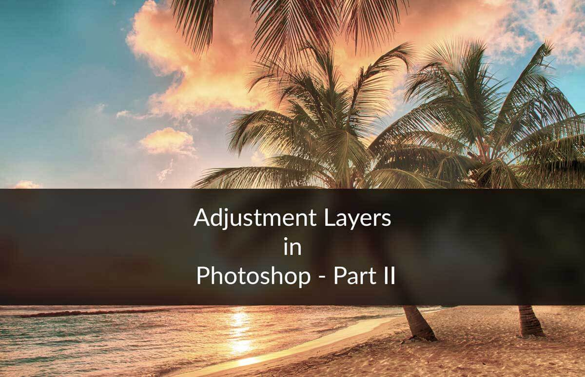 Day 26 - Adjustment Layers in Photoshop - Vibrance, Hue, Color Balance, Black and White, Photo Filter, Color Lookup, and Invert