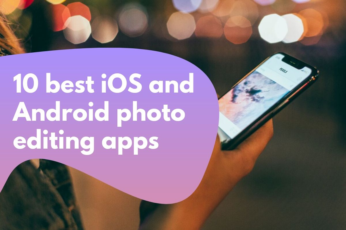 10 best iOS and Android photo editing apps