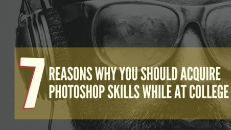 7 Reasons Why You Should Acquire Photoshop Skills While at College