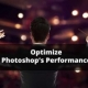 How to Optimize Photoshop for better Performance